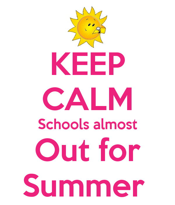 keep-calm-schools-almost-out-for-summer