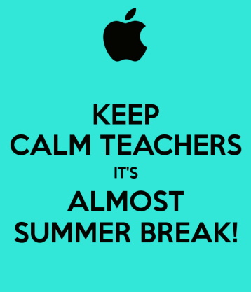 keep-calm-teachers-its-almost-summer-break[1]